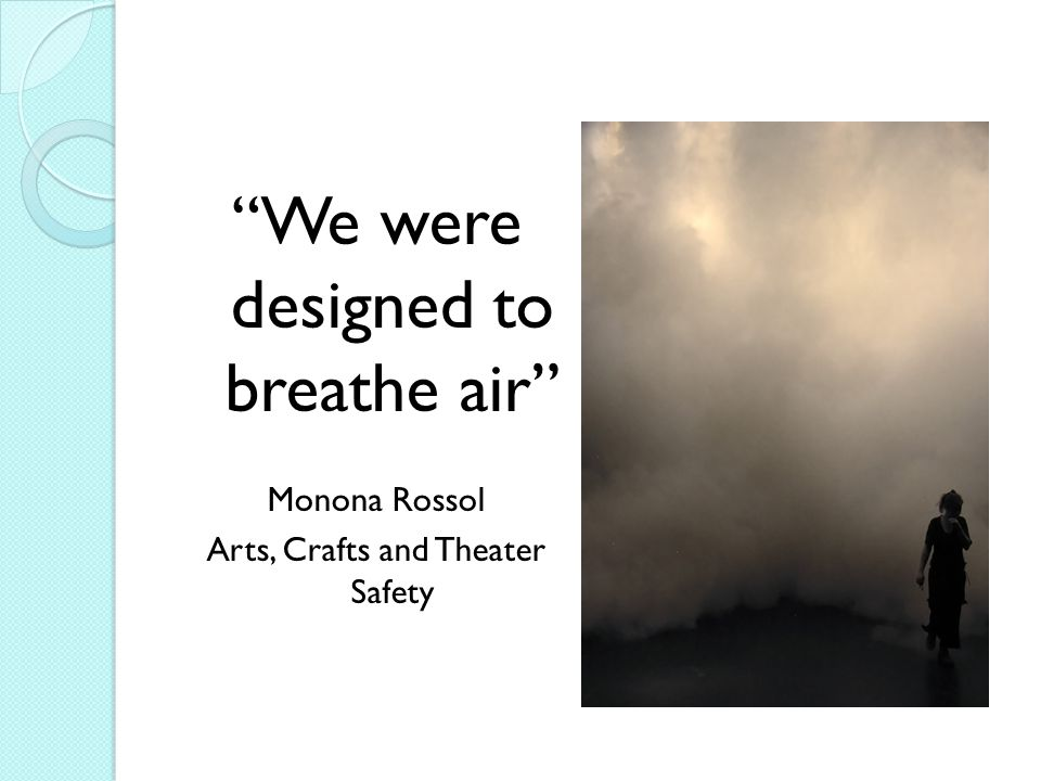 We were designed to breathe air Monona Rossol Arts, Crafts and Theater Safety