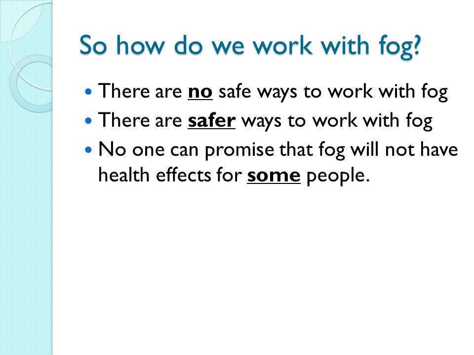 So how do we work with fog.