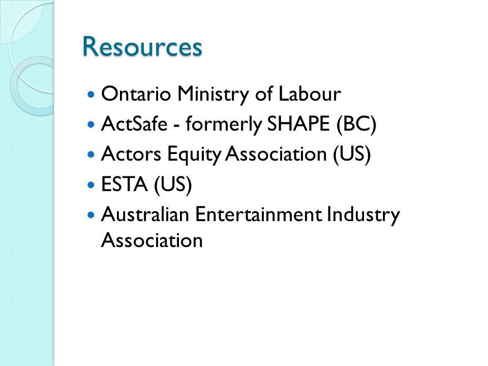 Resources Ontario Ministry of Labour ActSafe - formerly SHAPE (BC) Actors Equity Association (US) ESTA (US) Australian Entertainment Industry Association