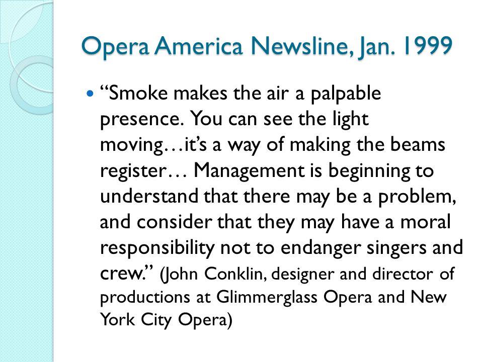 Opera America Newsline, Jan.1999 Smoke makes the air a palpable presence.