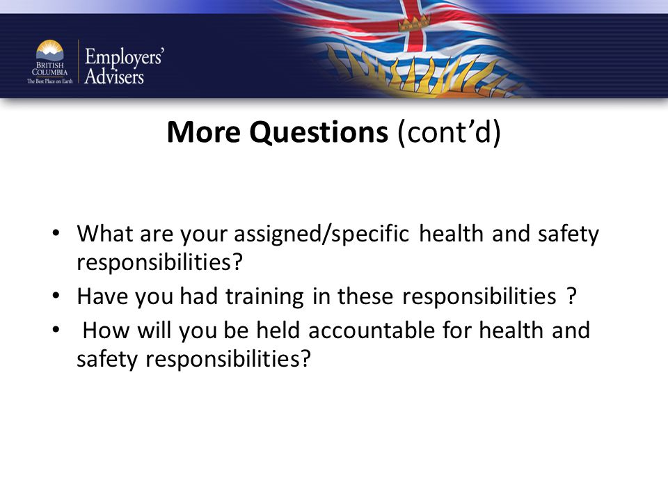 More Questions (cont'd) What are your assigned/specific health and safety responsibilities.