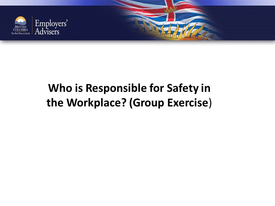 Who is Responsible for Safety in the Workplace? (Group Exercise)