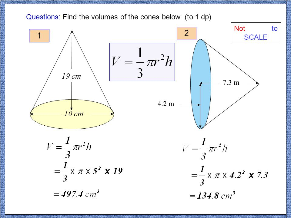 6 cm Example Questions: Find the volume of the cones below.