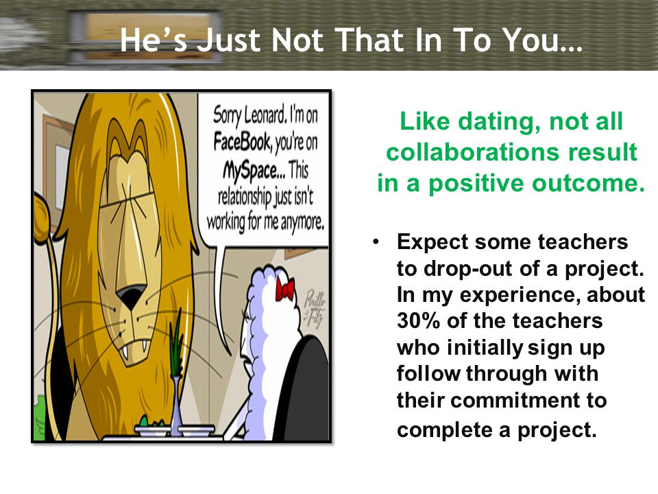 He's Just Not That In To You… Like dating, not all collaborations result in a positive outcome.