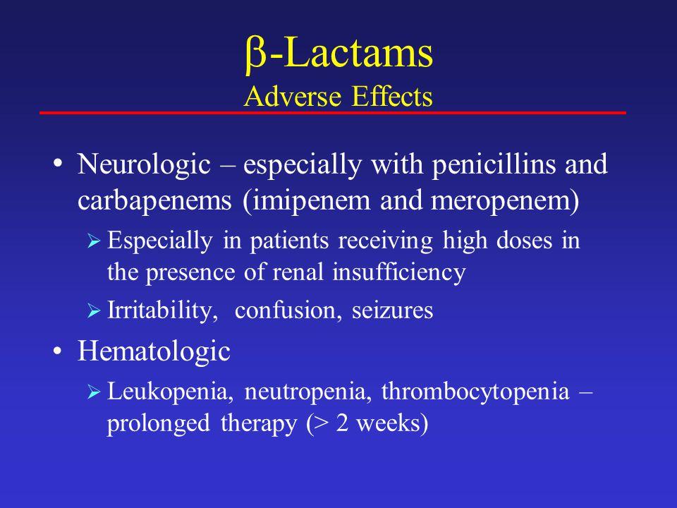  -Lactams Adverse Effects Gastrointestinal  Increased LFTs, nausea, vomiting, diarrhea, pseudomembranous colitis (C.