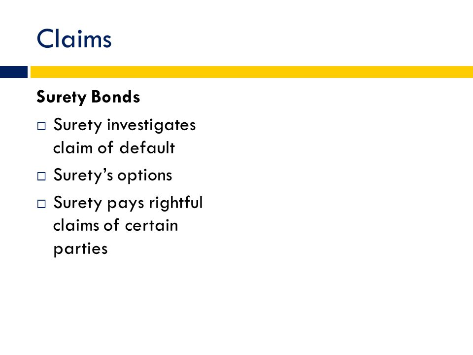 Claims Surety Bonds  Surety investigates claim of default  Surety's options  Surety pays rightful claims of certain parties