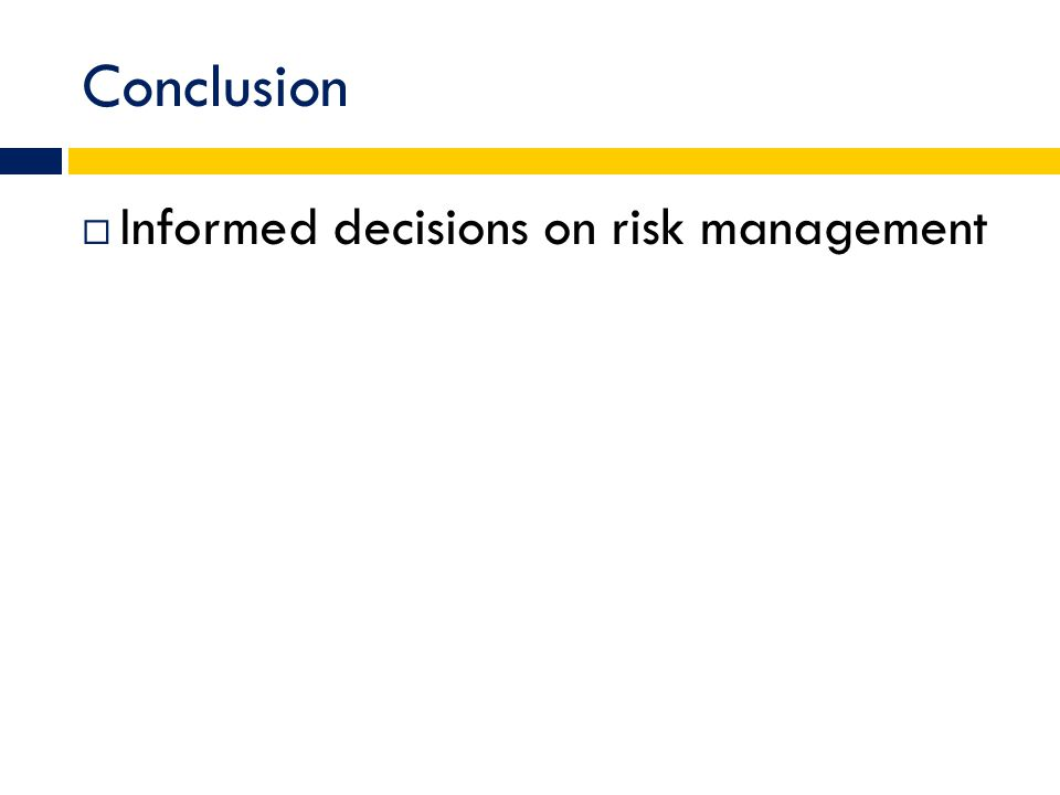 Conclusion  Informed decisions on risk management