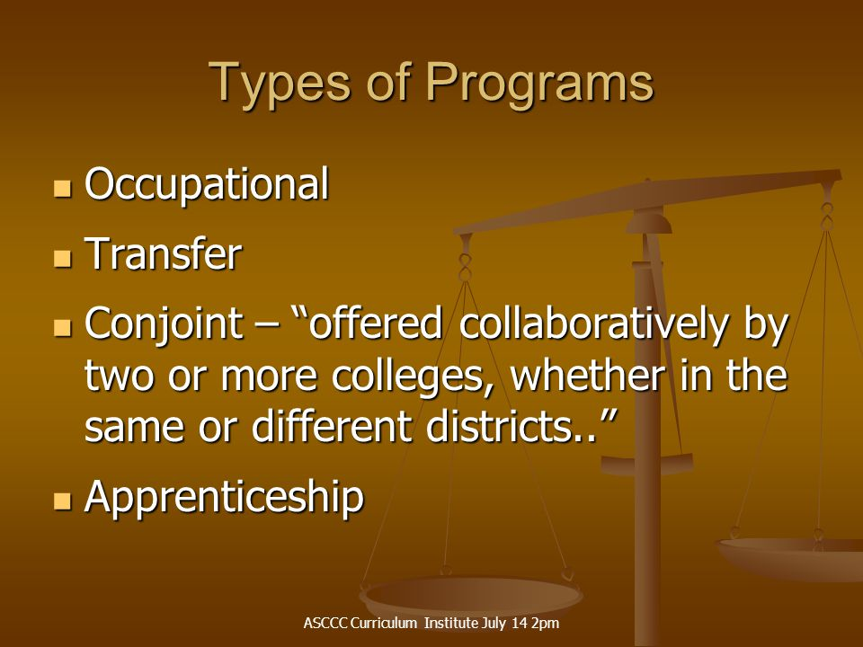 """ASCCC Curriculum Institute July 14 2pm Types of Programs Occupational Occupational Transfer Transfer Conjoint – """"offered collaboratively by two or mor"""