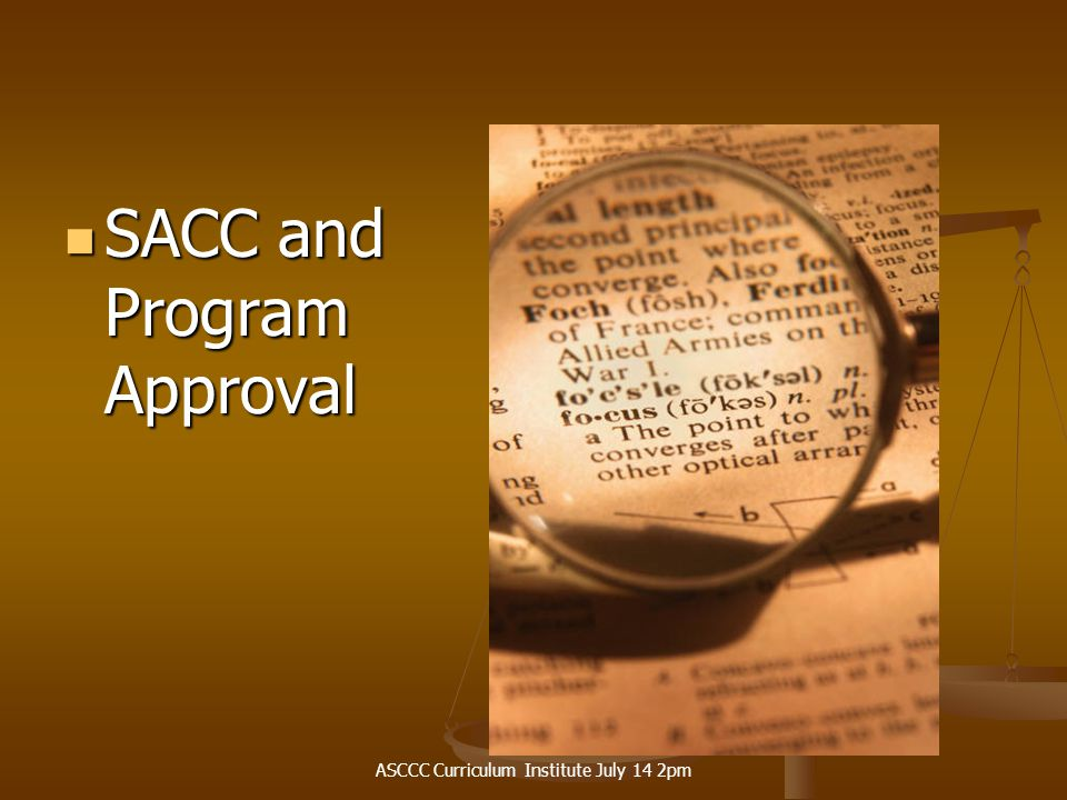 ASCCC Curriculum Institute July 14 2pm SACC and Program Approval SACC and Program Approval