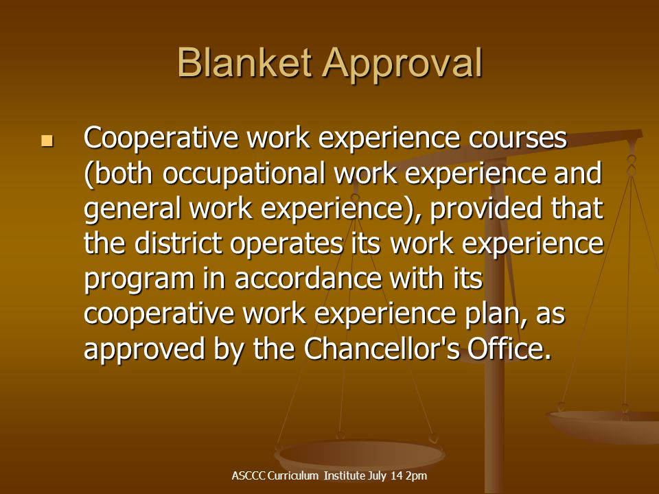 ASCCC Curriculum Institute July 14 2pm Blanket Approval Experimental courses, special topics courses, and special study courses.
