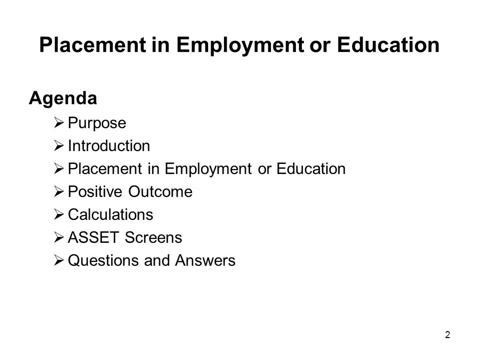 2 Placement in Employment or Education Agenda  Purpose  Introduction  Placement in Employment or Education  Positive Outcome  Calculations  ASSE