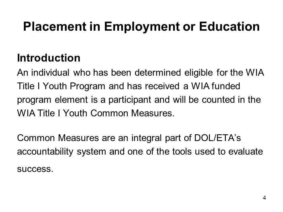 4 Placement in Employment or Education Introduction An individual who has been determined eligible for the WIA Title I Youth Program and has received