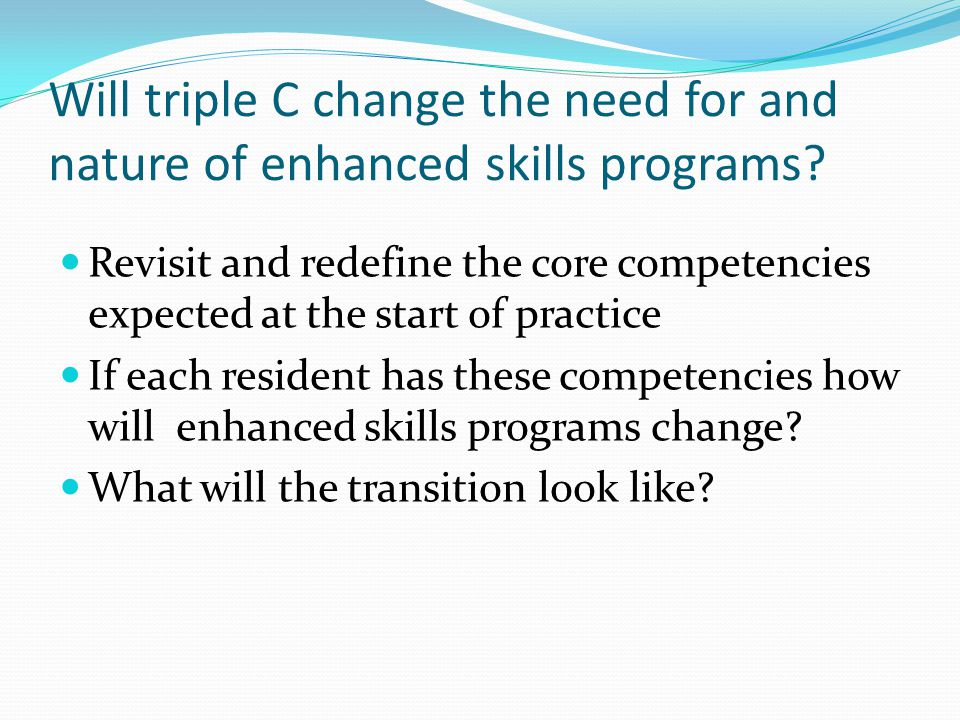 Will triple C change the need for and nature of enhanced skills programs.