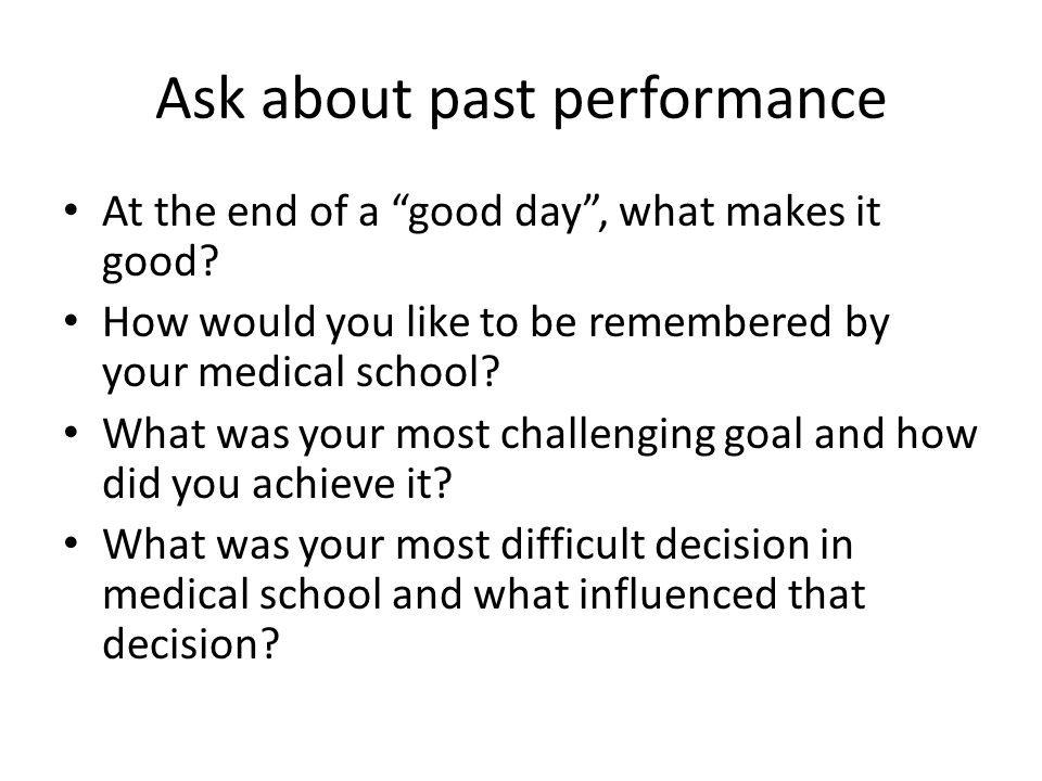 Ask about past performance At the end of a good day , what makes it good.
