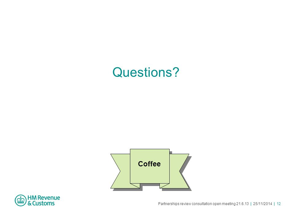 Partnerships review consultation open meeting 21.6.13 | 25/11/2014 | 12 Questions Coffee