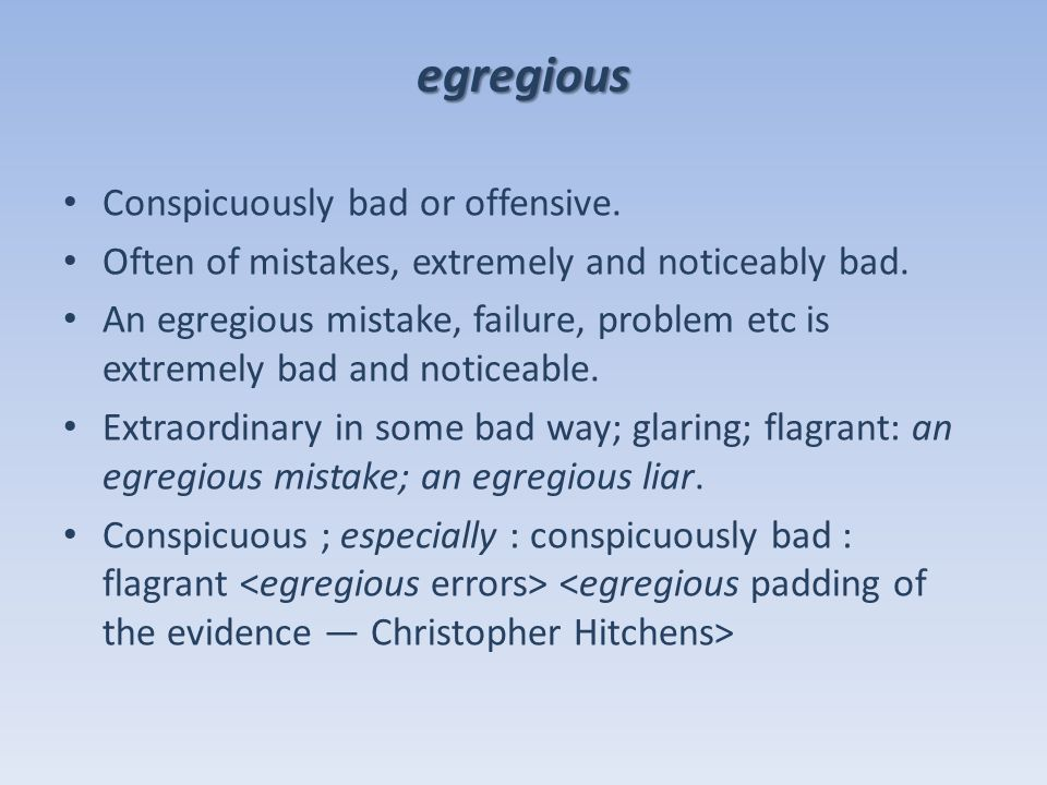 egregious Conspicuously bad or offensive. Often of mistakes, extremely and noticeably bad.