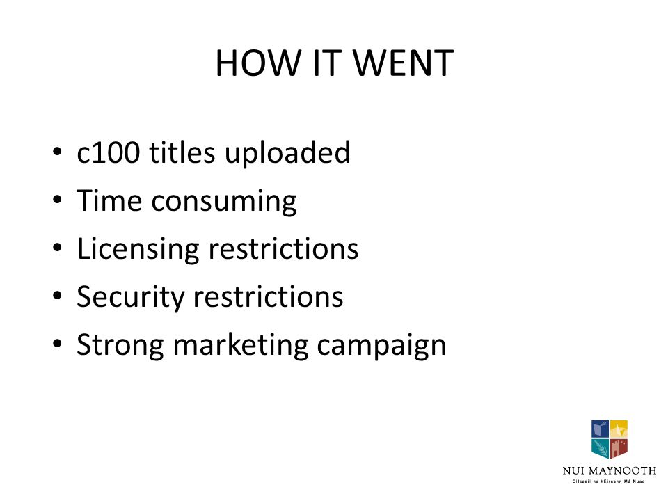 HOW IT WENT c100 titles uploaded Time consuming Licensing restrictions Security restrictions Strong marketing campaign