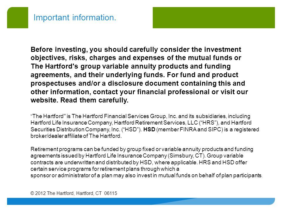 © 2012 The Hartford, Hartford, CT 06115 Important information. Before investing, you should carefully consider the investment objectives, risks, charg