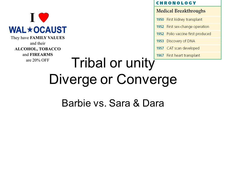 Tribal or unity Diverge or Converge Barbie vs. Sara & Dara
