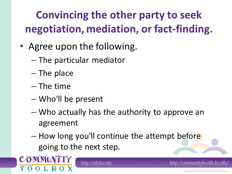 Convincing the other party to seek negotiation, mediation, or fact-finding. Agree upon the following. – The particular mediator – The place – The time