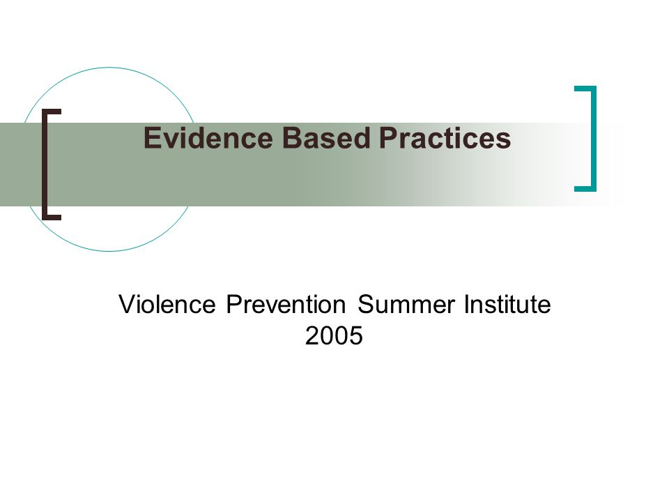 Evidence Based Practices Violence Prevention Summer Institute 2005