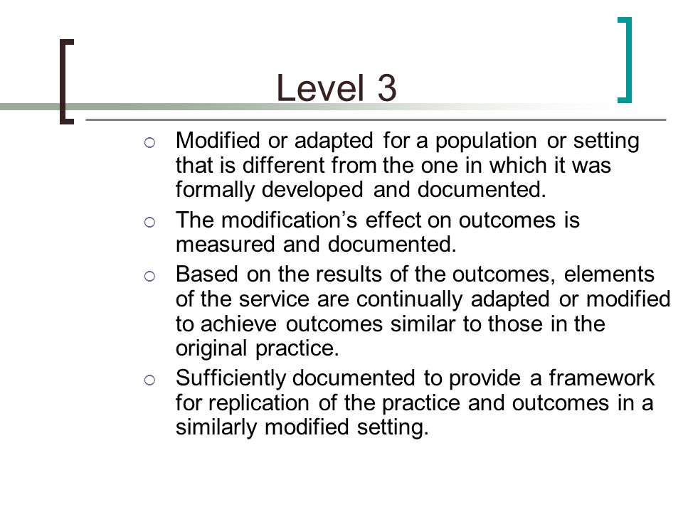 Level 3  Modified or adapted for a population or setting that is different from the one in which it was formally developed and documented.