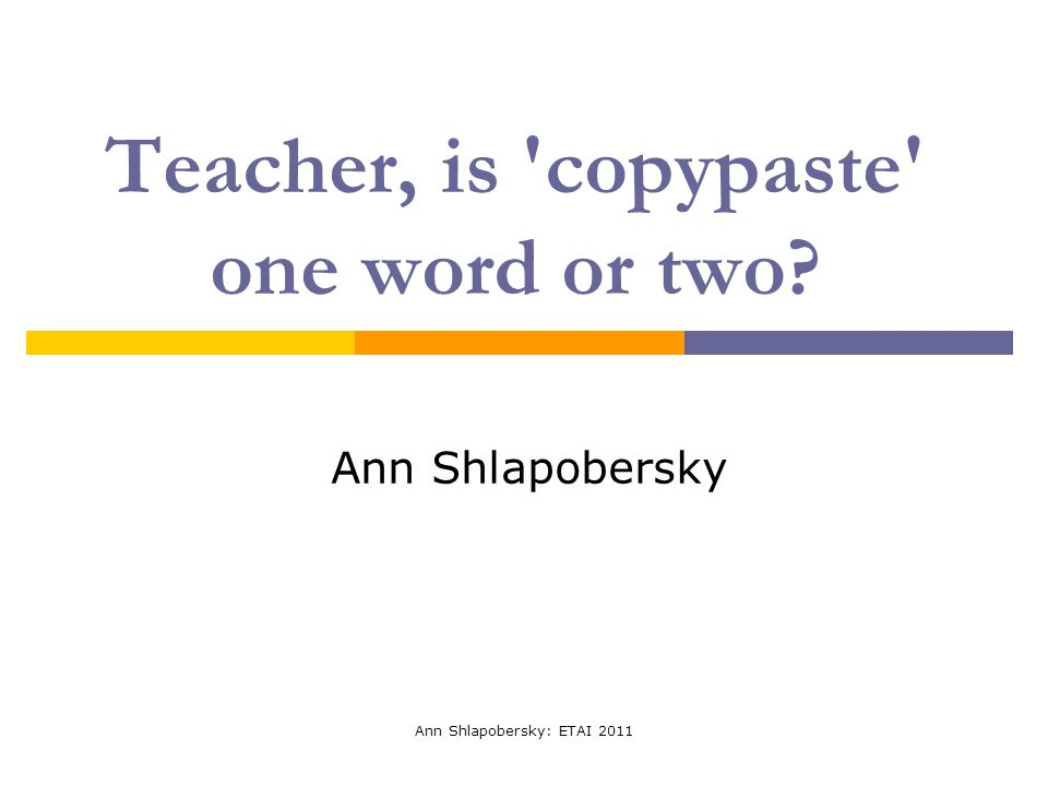 Ann Shlapobersky: ETAI 2011 Teacher, is 'copypaste' one word or two? Ann Shlapobersky