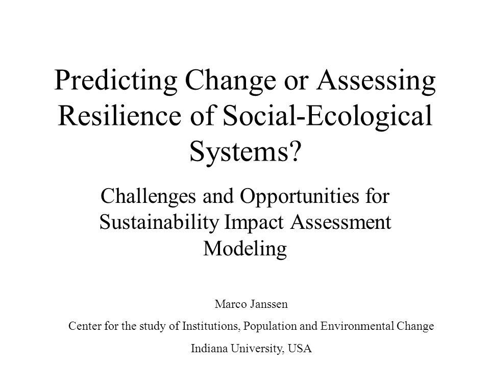 Predicting Change or Assessing Resilience of Social-Ecological Systems.