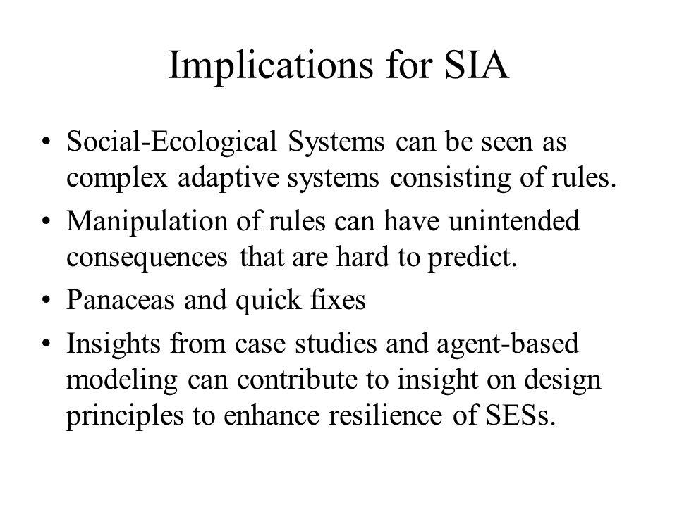 Implications for SIA Social-Ecological Systems can be seen as complex adaptive systems consisting of rules.