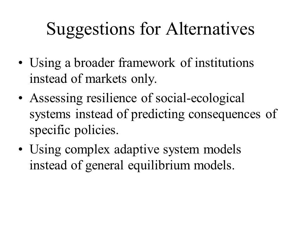 Suggestions for Alternatives Using a broader framework of institutions instead of markets only.