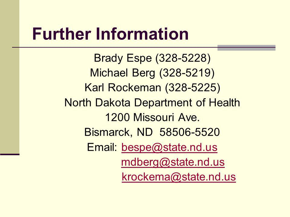 Further Information Brady Espe (328-5228) Michael Berg (328-5219) Karl Rockeman (328-5225) North Dakota Department of Health 1200 Missouri Ave.