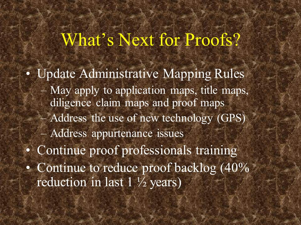 What's Next for Proofs? Update Administrative Mapping Rules –May apply to application maps, title maps, diligence claim maps and proof maps –Address t
