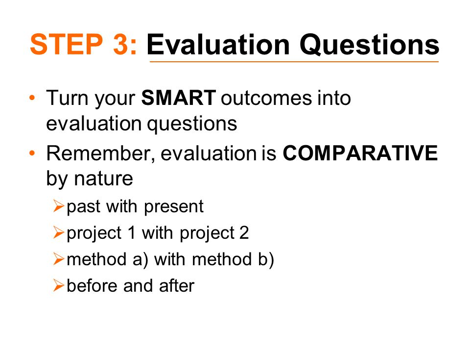 GOOD evaluation questions Easy to understand Written in plain language (no jargon or abbreviations) Not too long Only ask one thing per question Don't ask 'leading' questions Offer mutually exclusive and exhaustive categories Can be closed or open-ended Can use recognised 'scales'