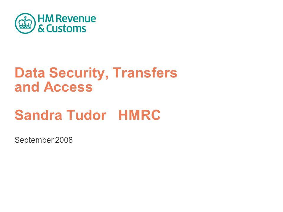 Data Security, Transfers and Access Sandra Tudor HMRC September 2008