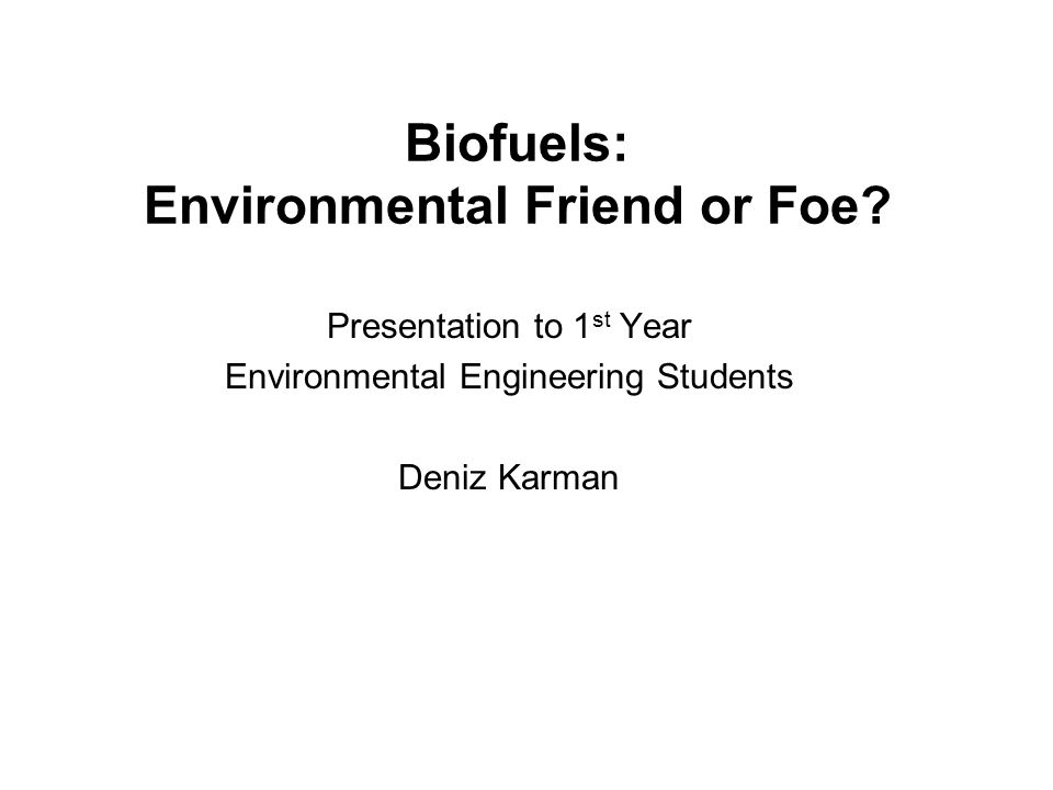 Biofuels: Environmental Friend or Foe.