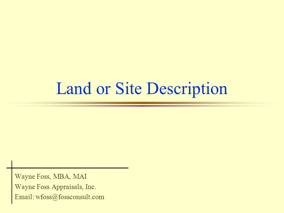 2 Site Analysis Before the site can be valued, its features and characteristics must be known - - - l Facts and features relative to market standards l What does it bring to the market.