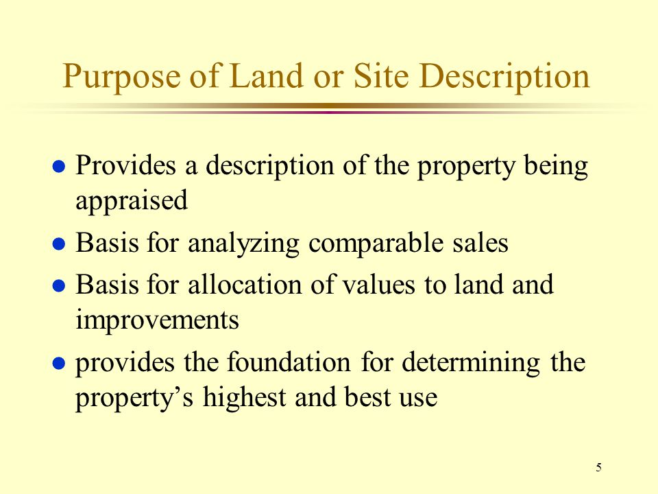 5 Purpose of Land or Site Description l Provides a description of the property being appraised l Basis for analyzing comparable sales l Basis for allo