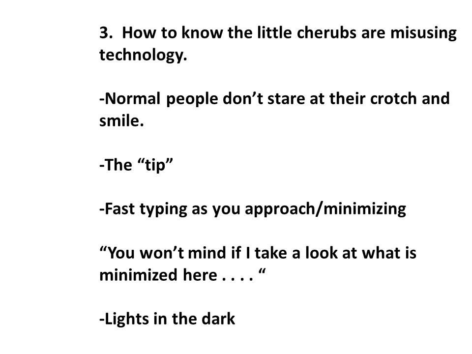 3. How to know the little cherubs are misusing technology.