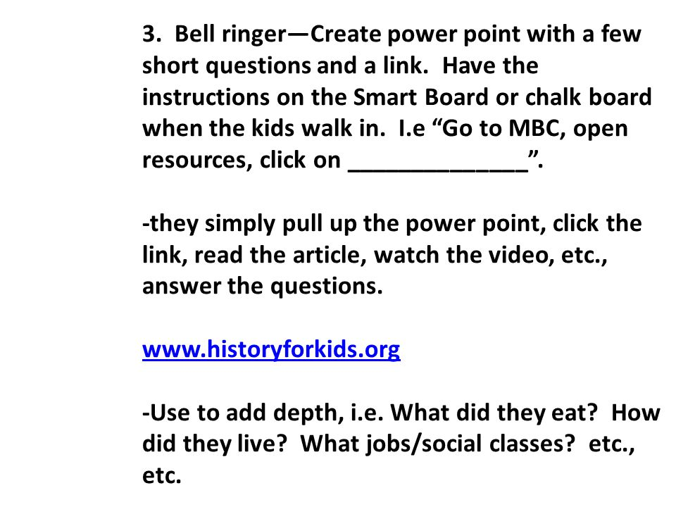 3. Bell ringer—Create power point with a few short questions and a link.
