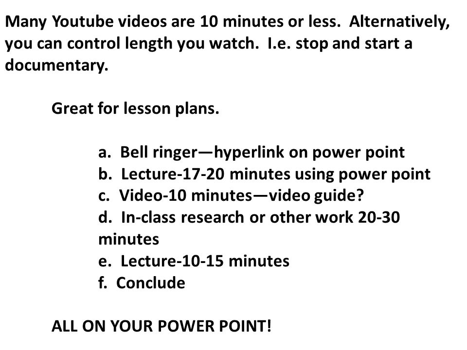 Many Youtube videos are 10 minutes or less. Alternatively, you can control length you watch.