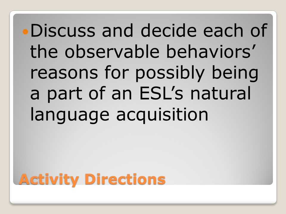 Social Interaction Observable Behaviors: Socially withdrawn Limited eye contact Not engaging conversation with authority figures Passive female ELLs Awkward in social situation Easily frustrated Passive in partner or group work Possible Language Explanations: