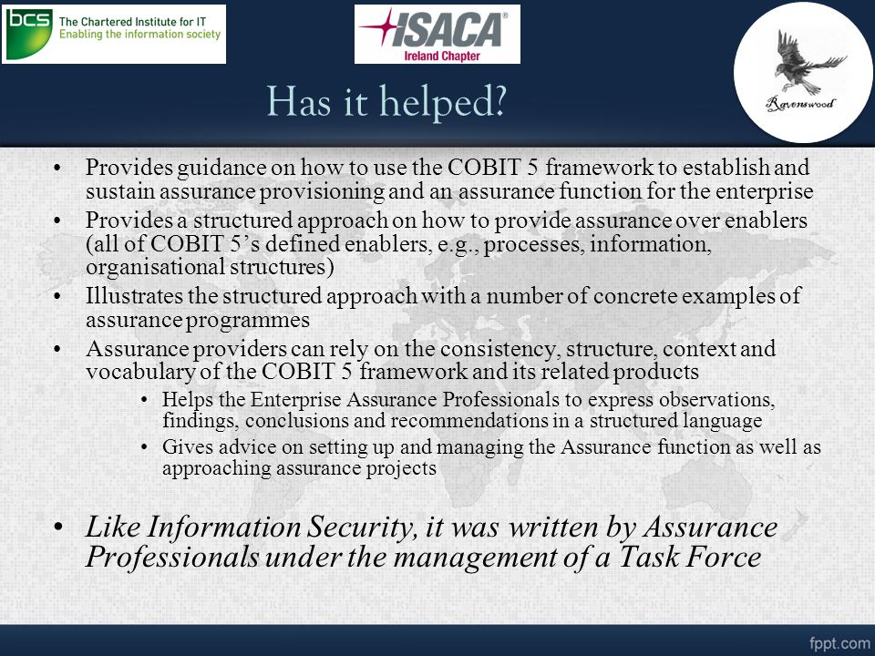 Has it helped? Provides guidance on how to use the COBIT 5 framework to establish and sustain assurance provisioning and an assurance function for the