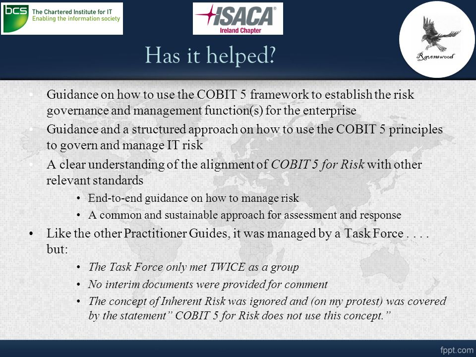 Has it helped? Guidance on how to use the COBIT 5 framework to establish the risk governance and management function(s) for the enterprise Guidance an