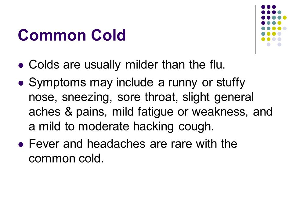 Flu or influenza The flu is generally worse than a common cold.