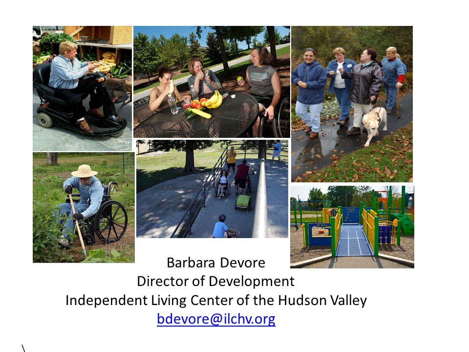 Barbara Devore Director of Development Independent Living Center of the Hudson Valley bdevore@ilchv.org \