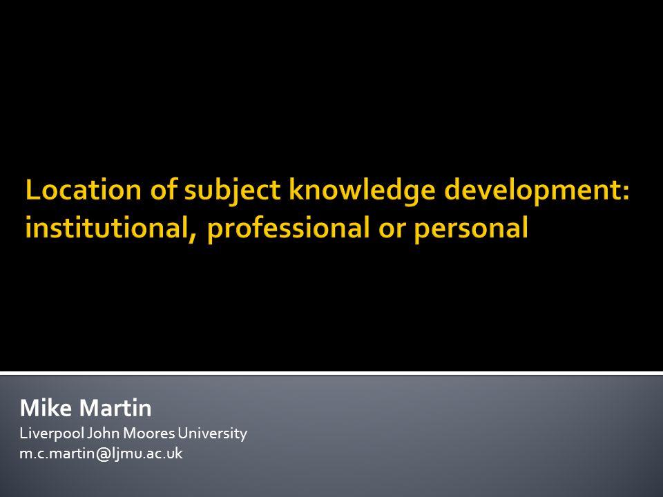 Mike Martin Liverpool John Moores University m.c.martin@ljmu.ac.uk www.staff.ljmu.ac.uk/edcmmart