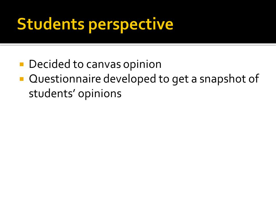  Decided to canvas opinion  Questionnaire developed to get a snapshot of students' opinions