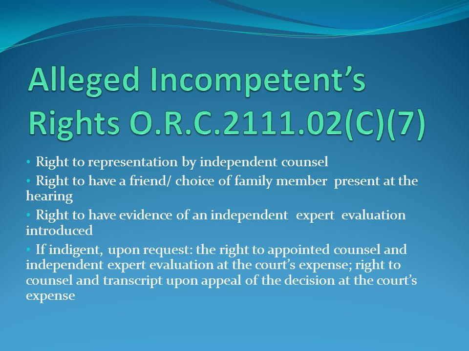 Right to representation by independent counsel Right to have a friend/ choice of family member present at the hearing Right to have evidence of an ind