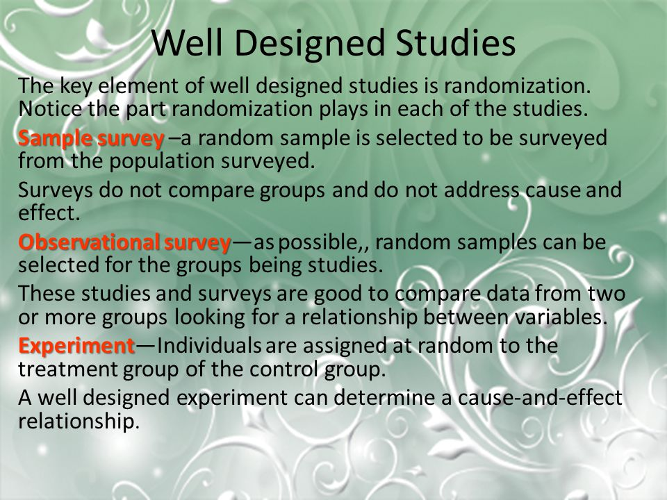 Well Designed Studies The key element of well designed studies is randomization.