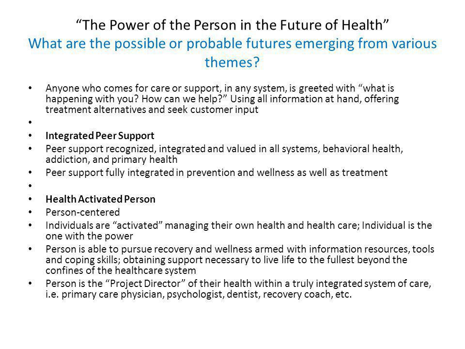 The Power of the Person in the Future of Health What are the possible or probable futures emerging from various themes.